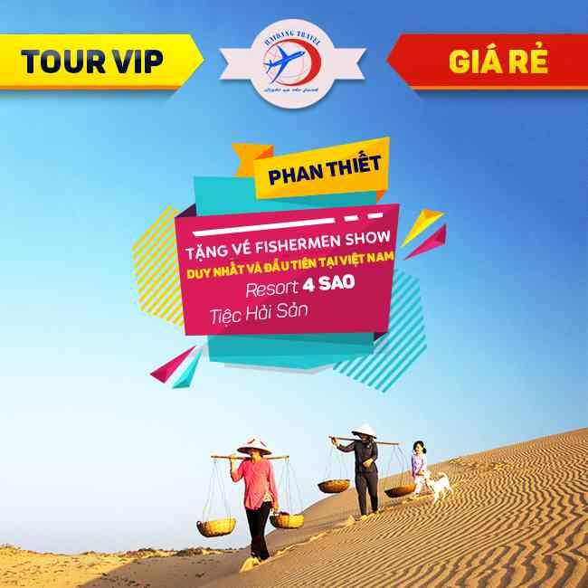 Tour Phan Thiết VIP , Fishermen Show, Lâu Đài Rượu Vang, Resort 4 Sao  2N1Đ