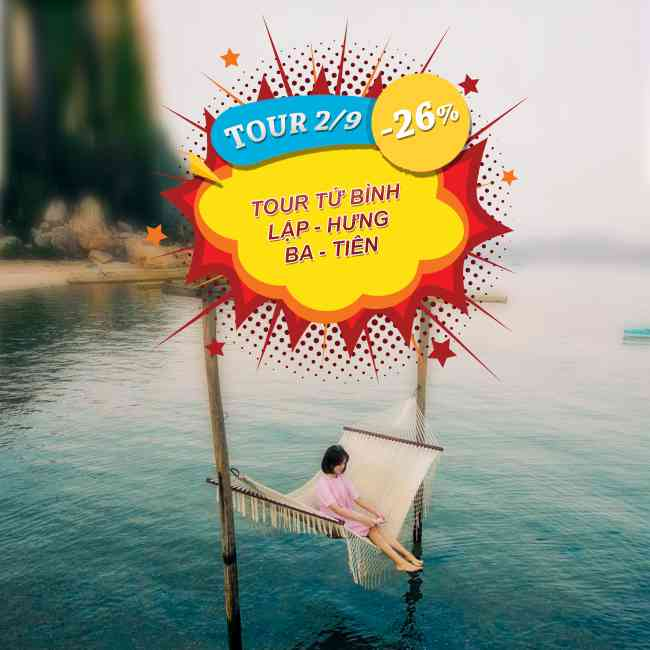 Tour Tứ Bình - Bình Lâp - Hưng - Ba - Tiên Lễ 2 Tháng 9 3N3Đ