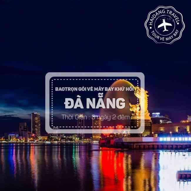 Tour Đà Nẵng, Bà Nà, Hội An, Di Sản Văn Hoá Thế Giới, Trọn Gói Vé Máy Bay 3N2Đ
